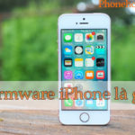 Firmware iPhone là gì? Những điều cần biết về Firmware iPhone