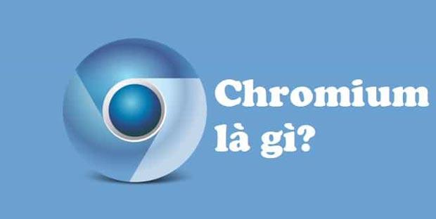Trình duyệt Chromium là gì