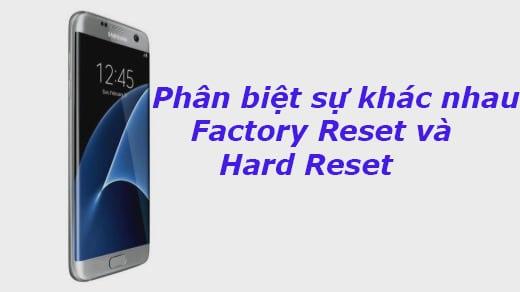 Phân biệt Hard Reset với Factory Reset