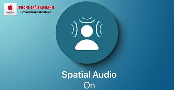 Tính năng của công nghệ Spatial Audio